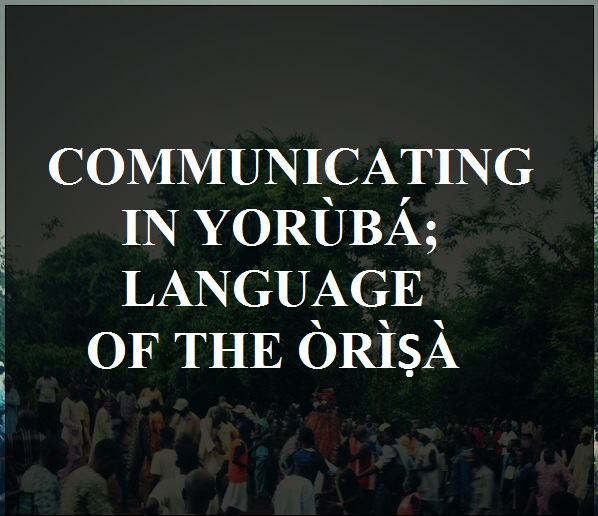 Communicating in Yorùbá; Language of the Òrìṣà